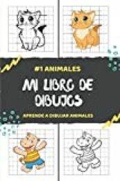 Mi Libro de Dibujos #1 ANIMALES Aprende a dibujar animales: Cómo dibujar paso a paso | Guía y libro de actividades para principiantes | Para niños y adultos | Aprender fácilmente y divertirse