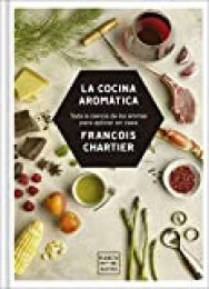 La cocina aromática: Toda la ciencia de los aromas para cocinar en casa